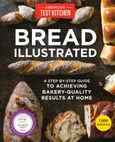 Bread Illustrated : A Step-by-step Guide To Achieving Bakery-quality Results At Home by America's Test Kitchen © 2016 (Added: 12/28/16)