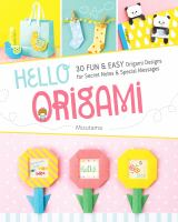 Hello Origami : 30 Fun & Easy Origami Designs For Secret Notes & Special Messages by Mizutama © 2017 (Added: 6/16/17)