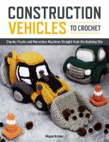 Construction Vehicles To Crochet : Chunky Trucks And Marvelous Machines Straight From The Building Site by Kreiner, Megan © 2017 (Added: 4/19/18)