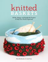 Knitted Baskets : 42 Hip, Happy, And Handmade Projects To Keep Your World Organized by Heidbreder, Nola © 2018 (Added: 5/9/18)