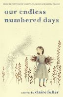 Our Endless Numbered Days : A Novel by Fuller, Claire © 2015 (Added: 5/7/15)