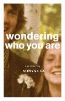 Wondering Who You Are : A Memoir by Lea, Sonya © 2015 (Added: 8/13/15)