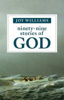 Ninety-nine Stories Of God by Williams, Joy © 2016 (Added: 7/26/16)