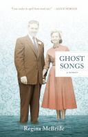 Ghost Songs : A Memoir by McBride, Regina © 2016 (Added: 9/6/17)