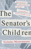 The Senator's Children by Montemarano, Nicholas © 2017 (Added: 1/16/18)