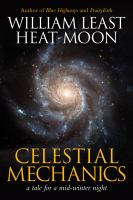 Celestial Mechanics : A Tale For A Mid-winter Night by Heat Moon, William Least © 2017 (Added: 9/7/17)