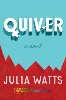 Quiver : A Novel by Watts, Julia © 2018 (Added: 9/27/19)