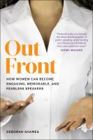 Out Front : How Women Can Become Engaging, Memorable, And Fearless Speakers by Shames, Deborah © 2017 (Added: 9/6/17)