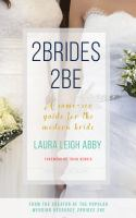 2brides 2be : A Same-sex Guide For The Modern Bride by Abby, Laura Leigh © 2017 (Added: 5/22/17)