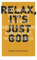 Relax, It's Just God : How And Why To Talk To Your Kids About Religion When You're Not Religious by Russell, Wendy Thomas © 2015 (Added: 8/18/15)