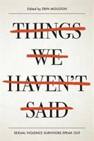 Things We Haven't Said : Sexual Violence Survivors Speak Out by Moulton, Erin E., editor © 2018 (Added: 9/26/18)