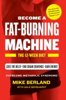 Become A Fat-burning Machine : The 12-week Diet by Berland, Michael J. © 2015 (Added: 4/14/17)