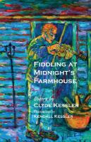 Fiddling At Midnight's Farmhouse : Poetry by Kessler, Clyde © 2017 (Added: 4/16/18)