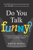 Do You Talk Funny? : 7 Comedy Habits To Become A Better (and Funnier) Public Speaker by Nihill, David © 2016 (Added: 8/24/16)
