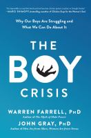 The Boy Crisis : Why Our Boys Are Struggling And What We Can Do About It by Farrell, Warren © 2018 (Added: 4/20/18)
