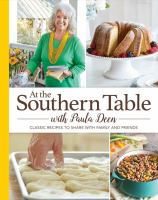 At The Southern Table With Paula Deen : 150 Classic Recipes To Share With Family And Friends by Deen, Paula H. © 2017 (Added: 11/2/17)