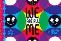 We+are+all+me++a+toon+book by Crane, Jordan © 2018 (Added: 9/21/18)