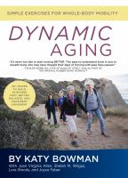 Dynamic Aging : Simple Exercises For Whole-body Mobility by Bowman, Katy © 2017 (Added: 9/19/17)