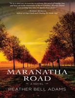 Maranatha Road : A Novel by Adams, Heather Bell © 2017 (Added: 1/16/18)