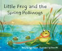 Little+frog+and+the+spring+polliwogs by Yolen, Jane © 2017 (Added: 4/12/17)