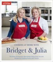 Cooking At Home With Bridget & Julia : The Tv Hosts Of America's Test Kitchen Share Their Favorite Recipes For Feeding Family And Friends by Lancaster, Bridget © 2017 (Added: 11/9/17)