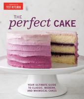 The Perfect Cake : Your Ultimate Guide To Classic, Modern, And Whimsical Cakes by America's Test Kitchen © 2018 (Added: 4/24/18)