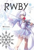 Rwby Official Manga Anthology. 2, Mirror, Mirror by Oum, Monty, creator © 2018 (Added: 1/15/19)