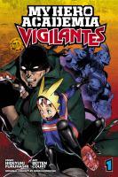 My Hero Academia. Vigilantes, Volume 1 by Furuhashi, Hideyuki © 2018 (Added: 9/25/18)
