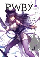 Rwby Official Manga Anthology. 3, From Shadows by Oum, Monty, creator © 2018 (Added: 1/15/19)