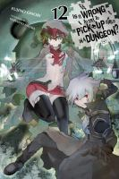 Is It Wrong To Try To Pick Up Girls In A Dungeon? : Volume 12 by åOmori, Fujino © 2018 (Added: 12/17/18)