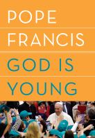 God Is Young : A Conversation With Thomas Leoncini by Francis, Pope © 2018 (Added: 10/11/18)