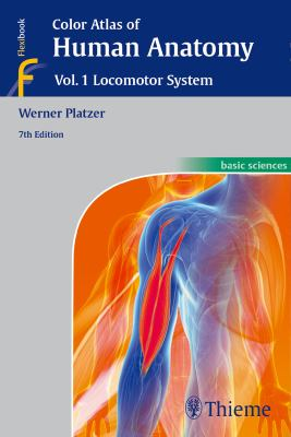 Color Atlas of Human Anatomy : Locomotor System, Volume 1 (7th ed., 2015)