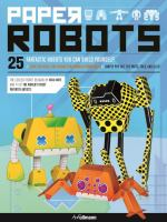 Paper Robots : 25 Fantastic Robots You Can Build Yourself! : Easy-to-fold, Pre-scored Designer Templates : Simply Pop Out The Parts, Fold, And Glue! : The Coolest Robot Designs by Knite, Nick, editor © 2013 (Added: 2/25/15)