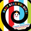 Baby sees colors! : a totally mesmirizing high-contrast book for babies