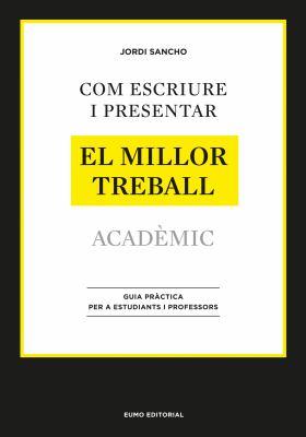 Com escriure i presentar el millor treball acadèmic : guia pràctica per a estudiants i professors
