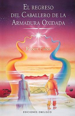 Cover image for El regreso del caballero de la armadura oxidada