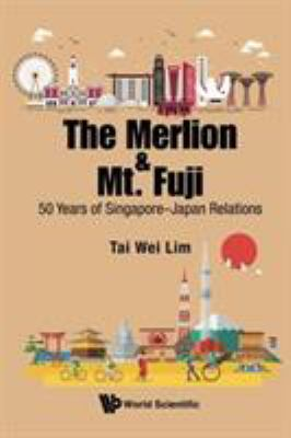 The Merlion & Mt. Fuji : 50 years of Singapore--Japan Relations