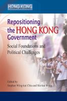 Repositioning the Hong Kong Government : Social Foundations and Political Challenges