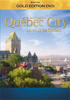 Destination la ville de Québec = Destination Québec City