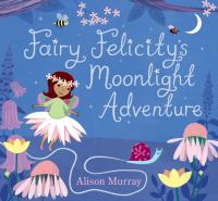 book jacket for Fairy Felicity's Moonlight Adventure