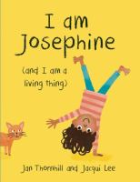 book jacket for I Am Josephine (and I Am a Living Thing)