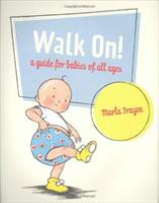 Walk on! : a guide for babies of all ages by Marla Frazee, 2006