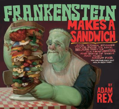 Frankenstein makes a sandwich by Adam Rex, 2006