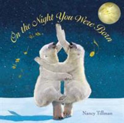 On the night you were born by Nancy Tillman, 2006