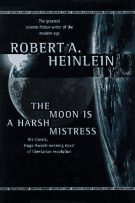 The moon is a harsh mistress by Robert A. Heinlein, 1966