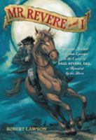 Mr. Revere and I : Being an Account of Certain Episodes in the Career of Paul Revere,Esq. as Revealed by His Horse