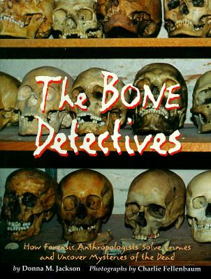 The bone detectives: how forensic anthropologists solve crimes and uncover mysteries of the dead  by Donna M. Jackson, 1996