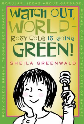 Book cover of Watch Out World-Rosy Cole is Going Green! showing Rosie Cole holding  a light bulb