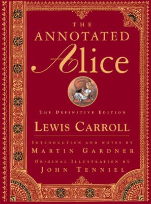 The annotated Alice : Alice's adventures in Wonderland & Through the looking-glass by Lewis Carroll, c2000