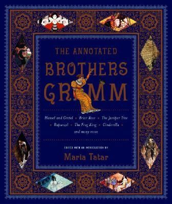 The annotated Brothers Grimm by Jacob and Wilhelm Grimm, c2004